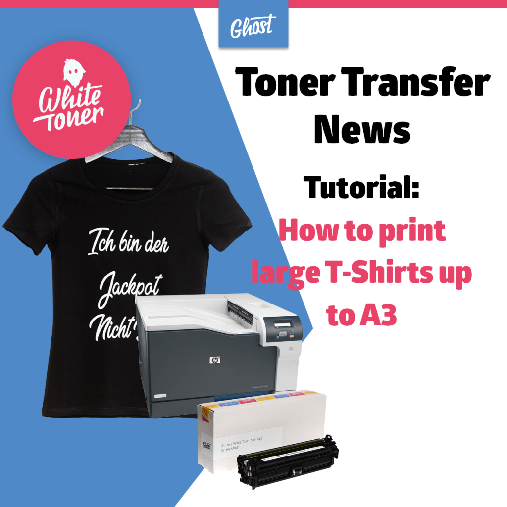 Tutorial: How to print large T-Shirt up to A3 with White Toner
