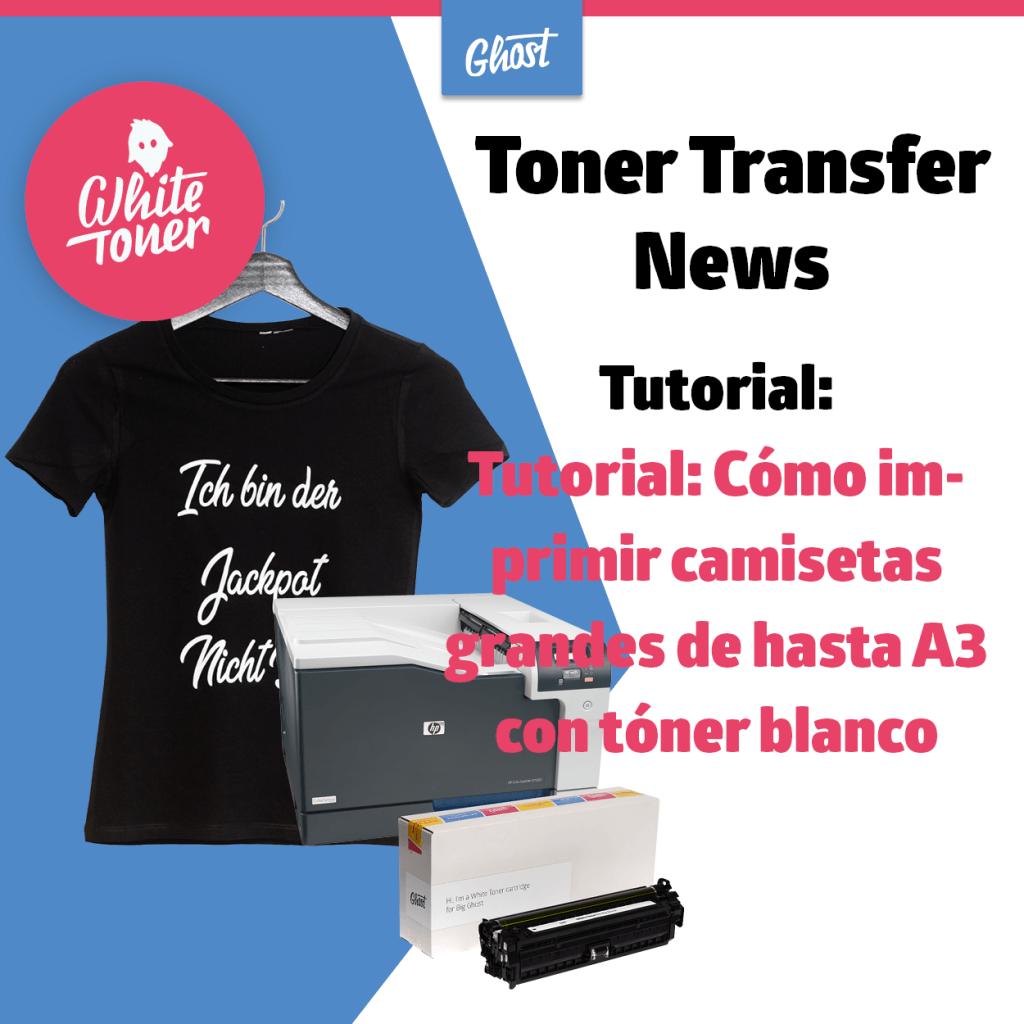 Tutorial: Cómo imprimir camisetas grandes de hasta A3 con tóner blanco