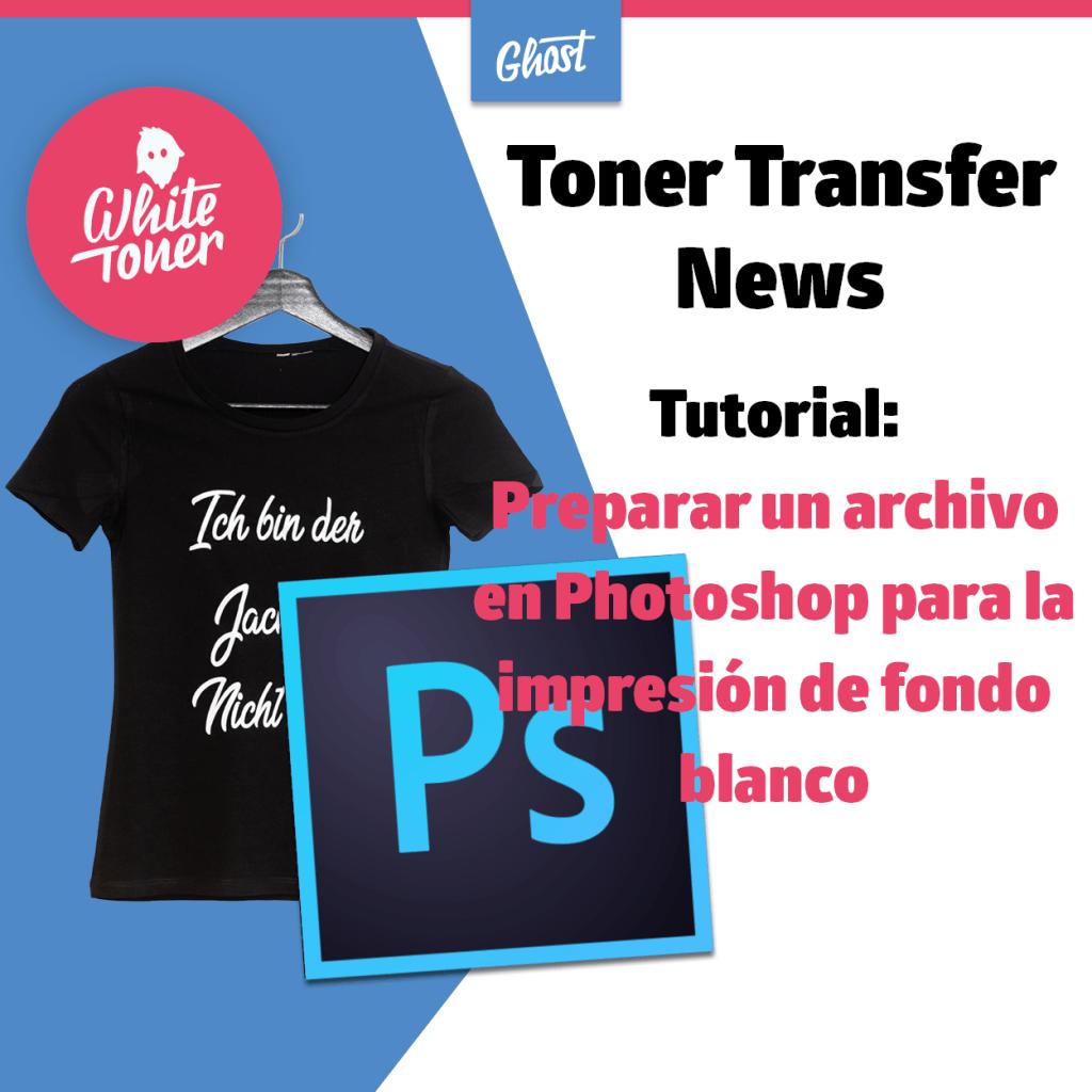 Tutorial: Cómo preparar un archivo en Photoshop para la subimpresión de tóner blanco