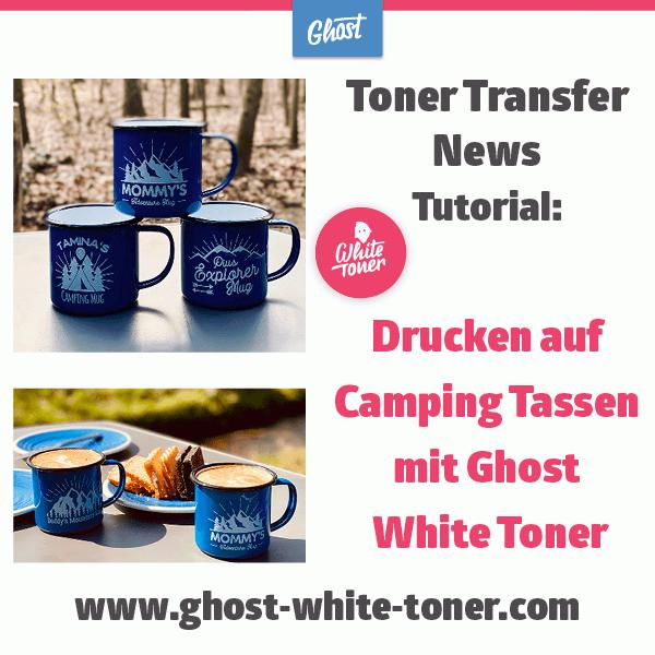 Toner Transfer News: Drucken auf Camping Tassen mit dem Ghost White Toner