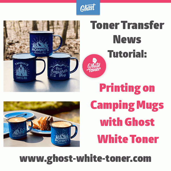 Toner Transfer News: Printing on Camping Mugs with Ghost White Toner