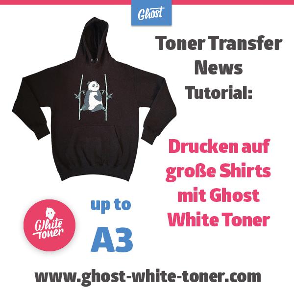 Toner Transfer News: Drucken auf große Shirts mit Ghost White Toner